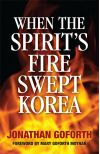 When the Spirit's Fire Swept Korea by Jonathan Goforth
