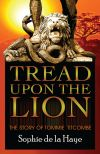 Tread Upon the Lion: The Story of Tommie Titcombe by Sophie de la Haye